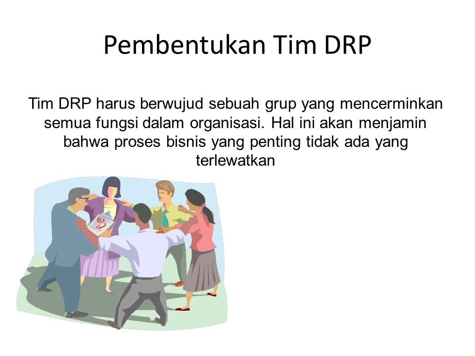 Pembentukan Tim DRP Tim DRP harus berwujud sebuah grup yang mencerminkan semua fungsi dalam organisasi. Hal ini akan menjamin bahwa proses bisnis yang