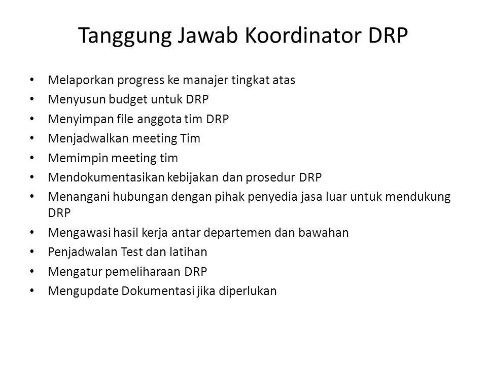 Tanggung Jawab Koordinator DRP Melaporkan progress ke manajer tingkat atas Menyusun budget untuk DRP Menyimpan file anggota tim DRP Menjadwalkan meeti