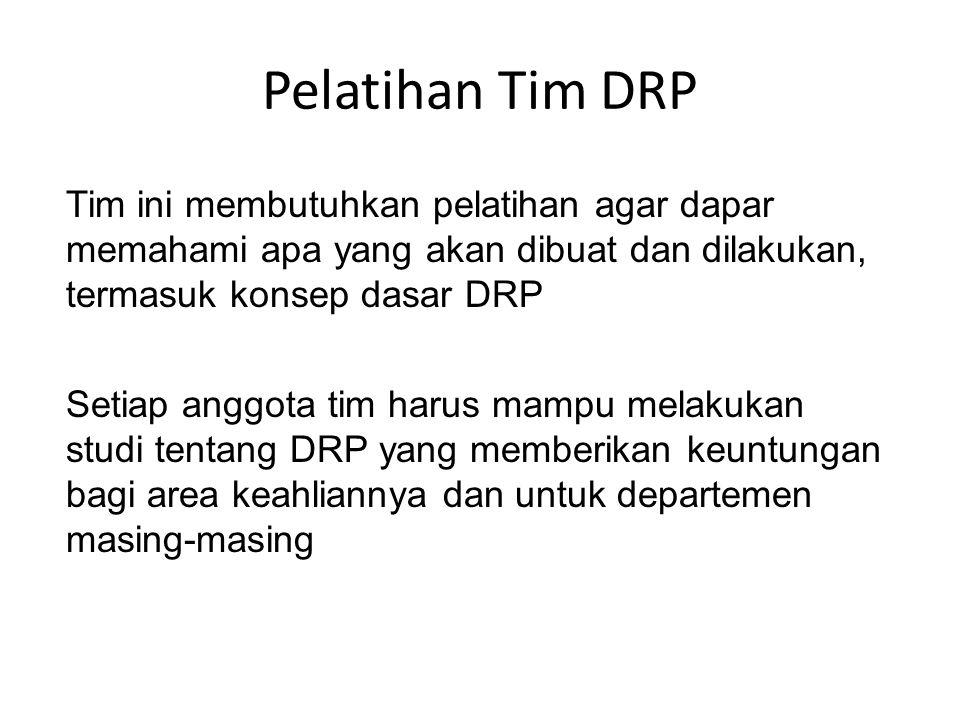 Pelatihan Tim DRP Tim ini membutuhkan pelatihan agar dapar memahami apa yang akan dibuat dan dilakukan, termasuk konsep dasar DRP Setiap anggota tim harus mampu melakukan studi tentang DRP yang memberikan keuntungan bagi area keahliannya dan untuk departemen masing-masing
