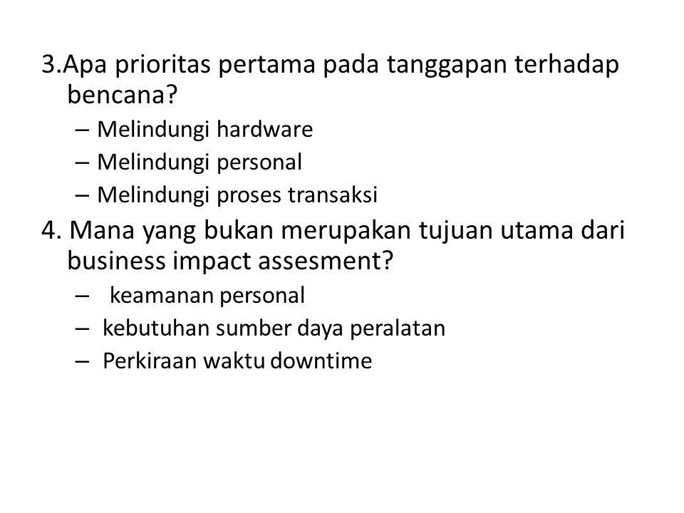 3.Apa prioritas pertama pada tanggapan terhadap bencana.