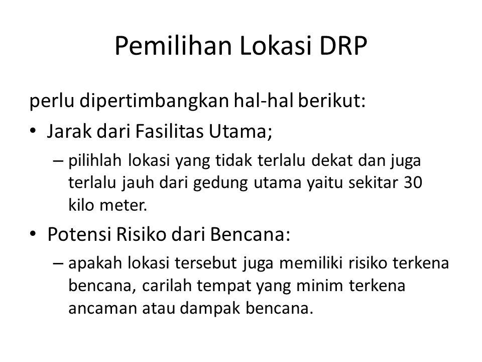 Pemilihan Lokasi DRP perlu dipertimbangkan hal-hal berikut: Jarak dari Fasilitas Utama; – pilihlah lokasi yang tidak terlalu dekat dan juga terlalu jauh dari gedung utama yaitu sekitar 30 kilo meter.