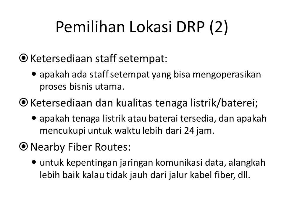 Pemilihan Lokasi DRP (2)  Ketersediaan staff setempat: apakah ada staff setempat yang bisa mengoperasikan proses bisnis utama.  Ketersediaan dan kua