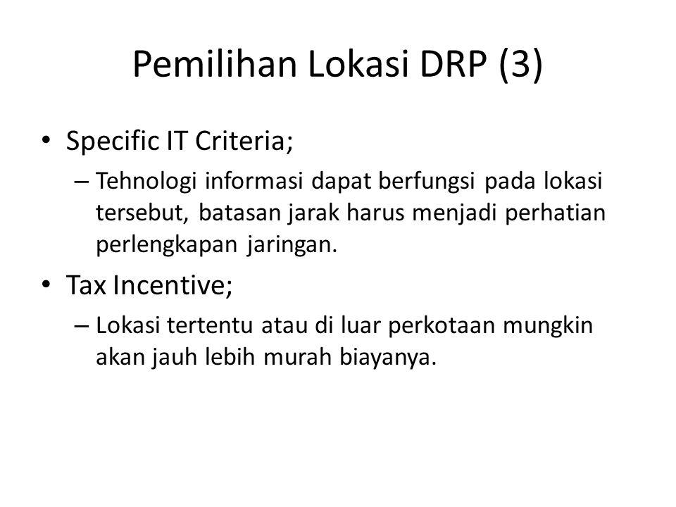 Pemilihan Lokasi DRP (3) Specific IT Criteria; – Tehnologi informasi dapat berfungsi pada lokasi tersebut, batasan jarak harus menjadi perhatian perle