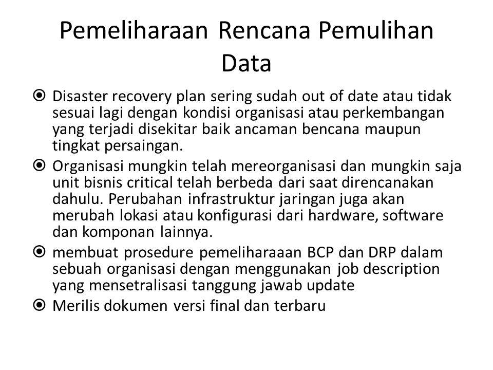 Pemeliharaan Rencana Pemulihan Data  Disaster recovery plan sering sudah out of date atau tidak sesuai lagi dengan kondisi organisasi atau perkembang