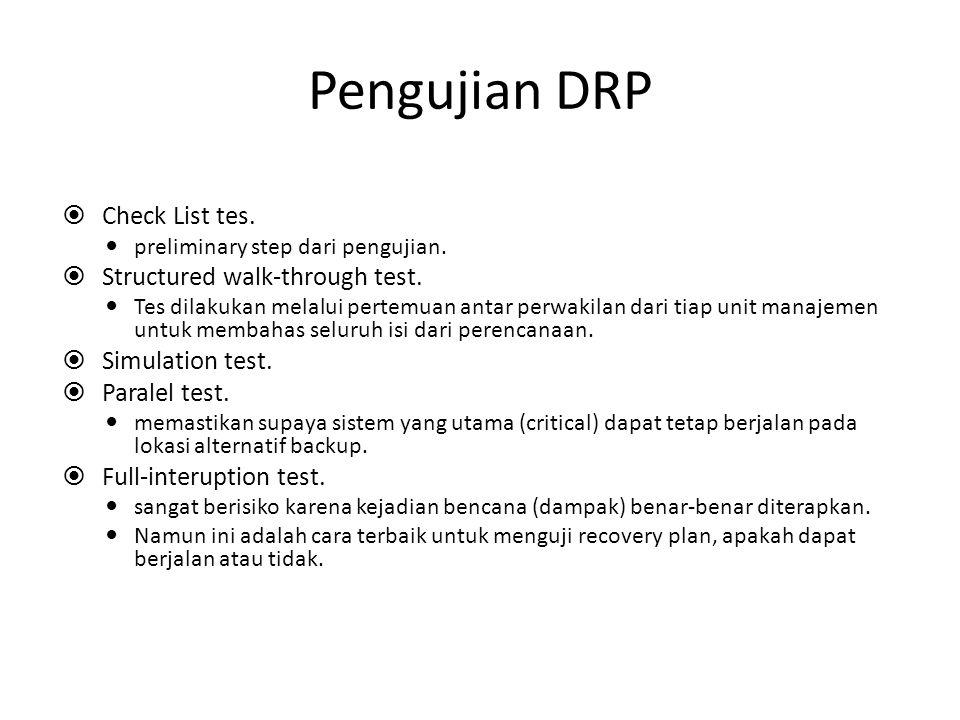 Pengujian DRP  Check List tes. preliminary step dari pengujian.  Structured walk-through test. Tes dilakukan melalui pertemuan antar perwakilan dari