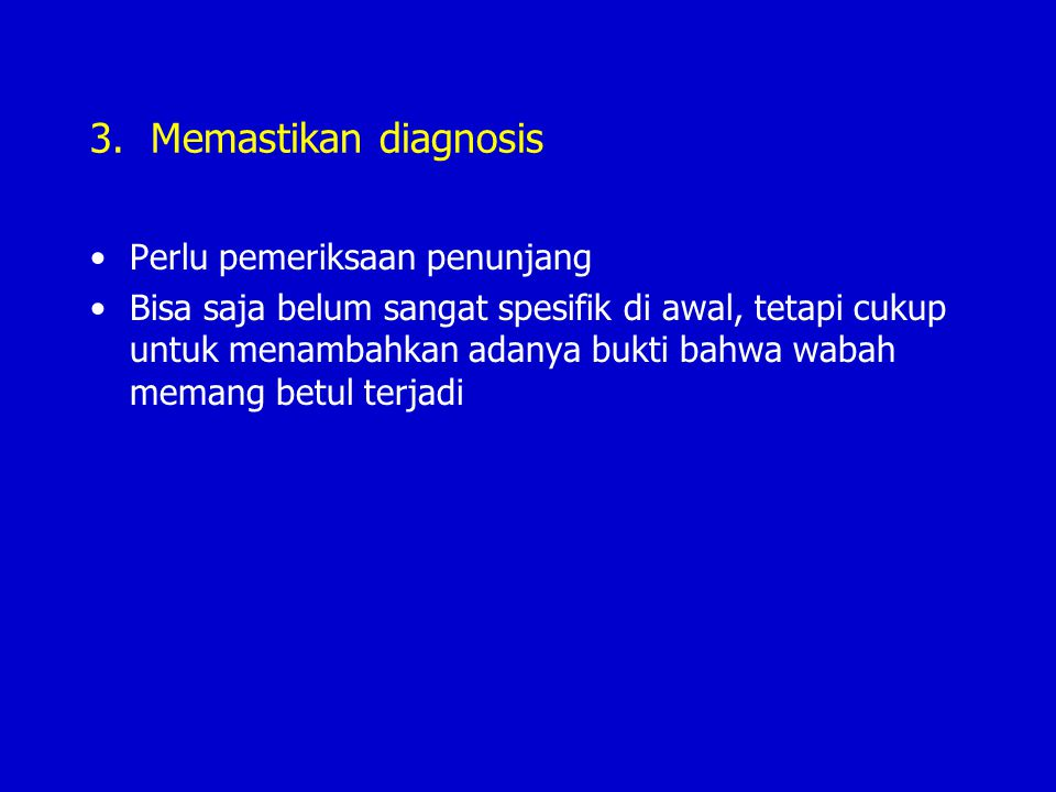 3. Memastikan diagnosis Perlu pemeriksaan penunjang Bisa saja belum sangat spesifik di awal, tetapi cukup untuk menambahkan adanya bukti bahwa wabah m