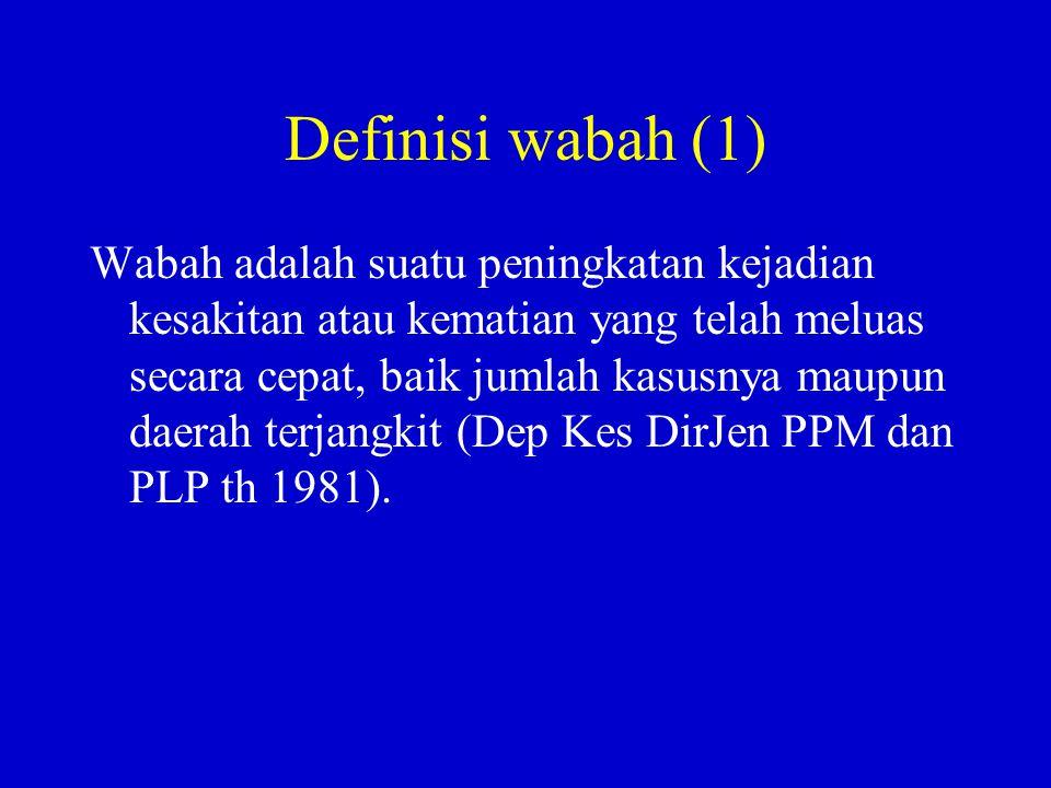 Definisi wabah (1) Wabah adalah suatu peningkatan kejadian kesakitan atau kematian yang telah meluas secara cepat, baik jumlah kasusnya maupun daerah