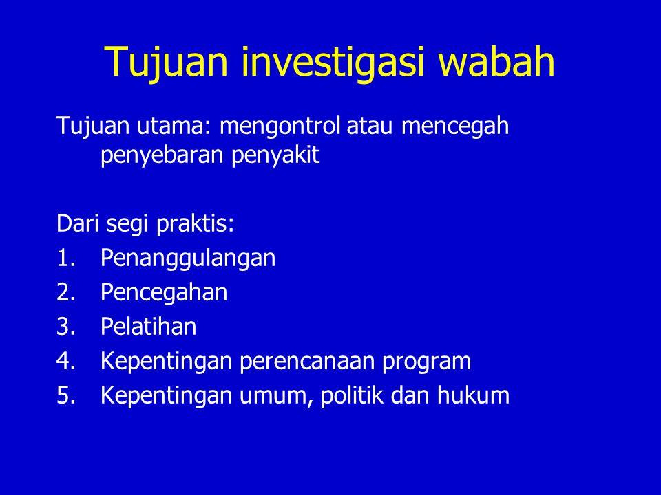 Tujuan investigasi wabah Tujuan utama: mengontrol atau mencegah penyebaran penyakit Dari segi praktis: 1.Penanggulangan 2.Pencegahan 3.Pelatihan 4.Kep