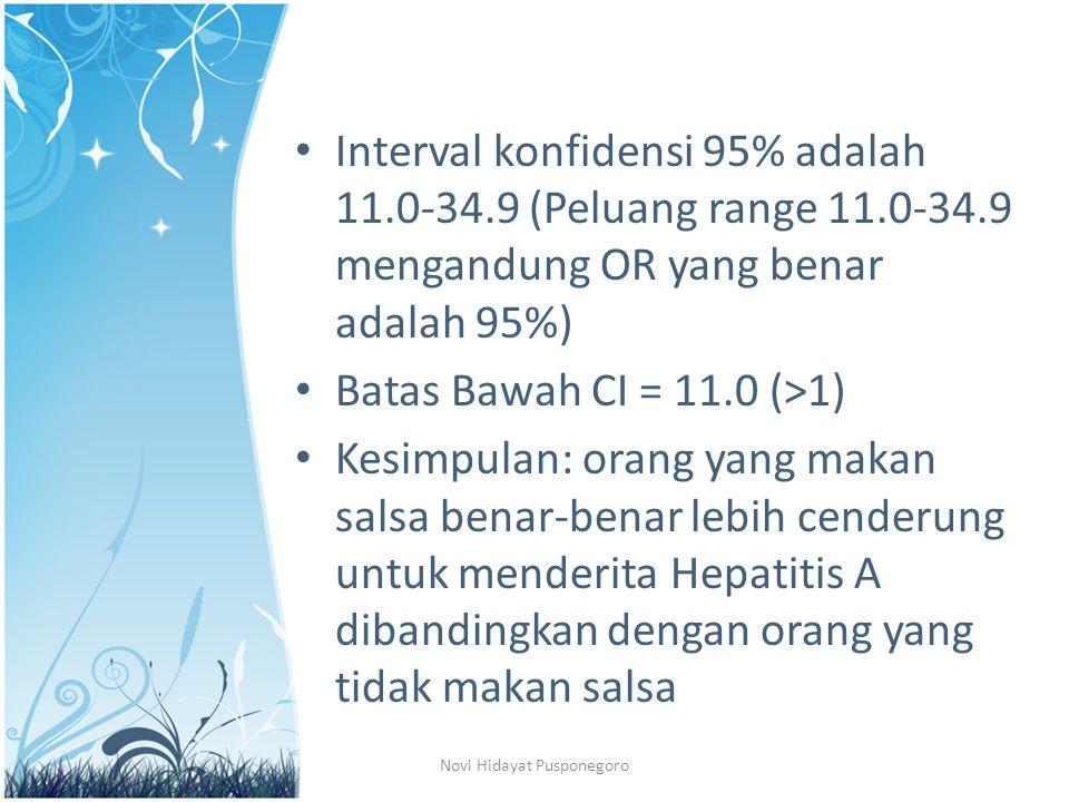 Interval konfidensi 95% adalah 11.0-34.9 (Peluang range 11.0-34.9 mengandung OR yang benar adalah 95%) Batas Bawah CI = 11.0 (>1) Kesimpulan: orang ya