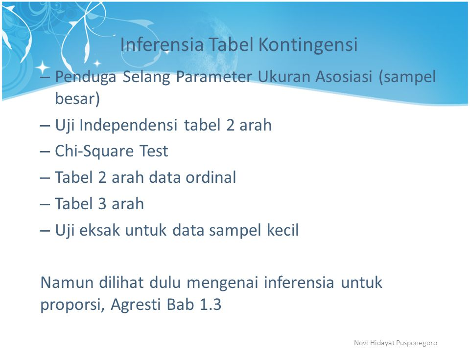 Inferensia Tabel Kontingensi – Penduga Selang Parameter Ukuran Asosiasi (sampel besar) – Uji Independensi tabel 2 arah – Chi-Square Test – Tabel 2 ara