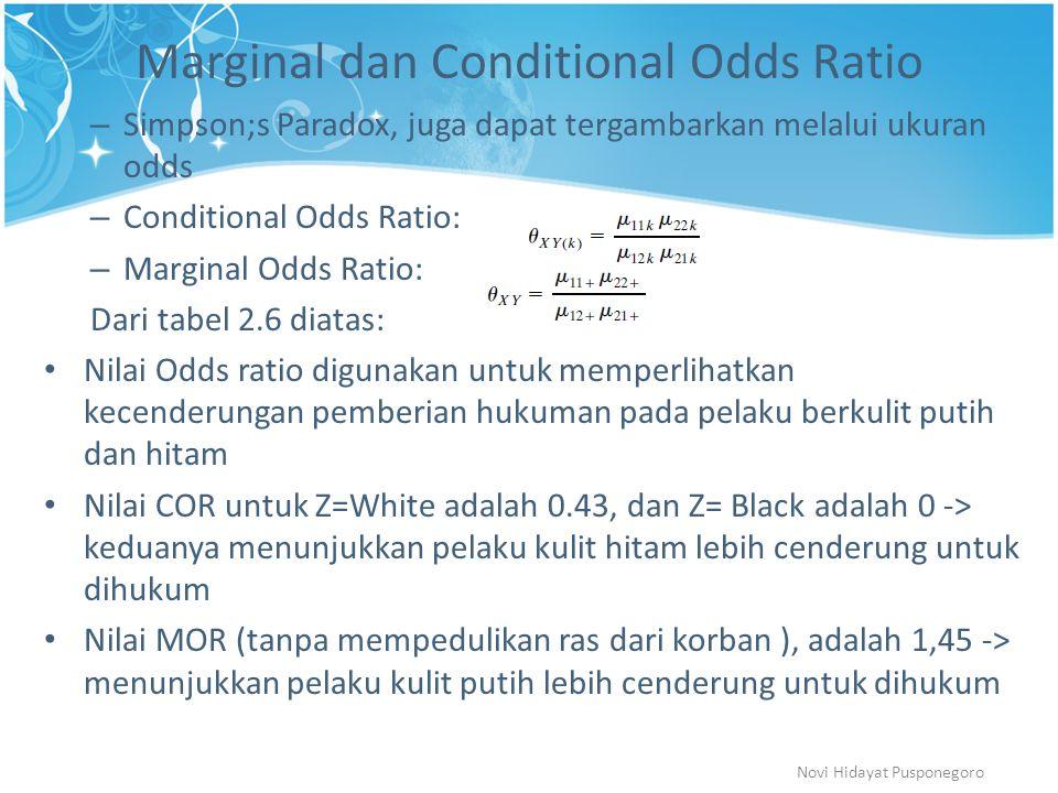 Marginal dan Conditional Odds Ratio – Simpson;s Paradox, juga dapat tergambarkan melalui ukuran odds – Conditional Odds Ratio: – Marginal Odds Ratio: