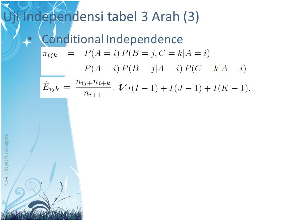 Uji Independensi tabel 3 Arah (3) Conditional Independence Novi Hidayat Pusponegoro