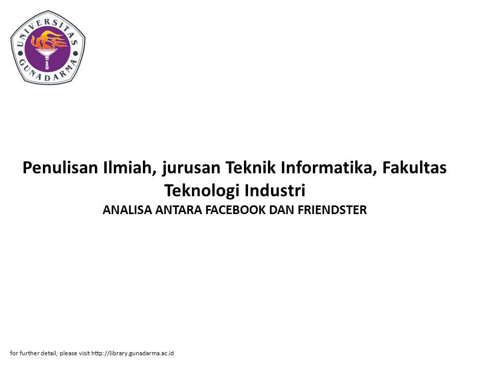Penulisan Ilmiah, jurusan Teknik Informatika, Fakultas Teknologi Industri ANALISA ANTARA FACEBOOK DAN FRIENDSTER for further detail, please visit http://library.gunadarma.ac.id