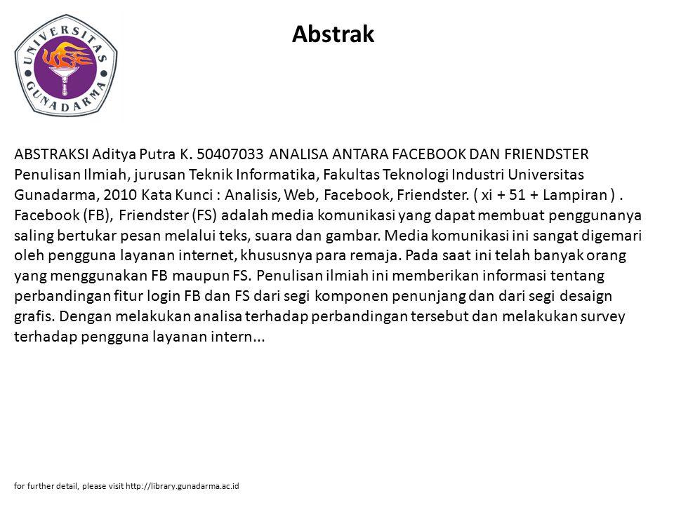 Abstrak ABSTRAKSI Aditya Putra K. 50407033 ANALISA ANTARA FACEBOOK DAN FRIENDSTER Penulisan Ilmiah, jurusan Teknik Informatika, Fakultas Teknologi Ind
