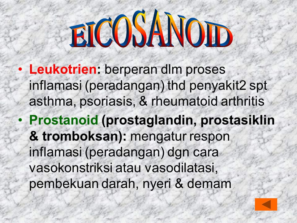 Leukotrien: berperan dlm proses inflamasi (peradangan) thd penyakit2 spt asthma, psoriasis, & rheumatoid arthritis Prostanoid (prostaglandin, prostasi