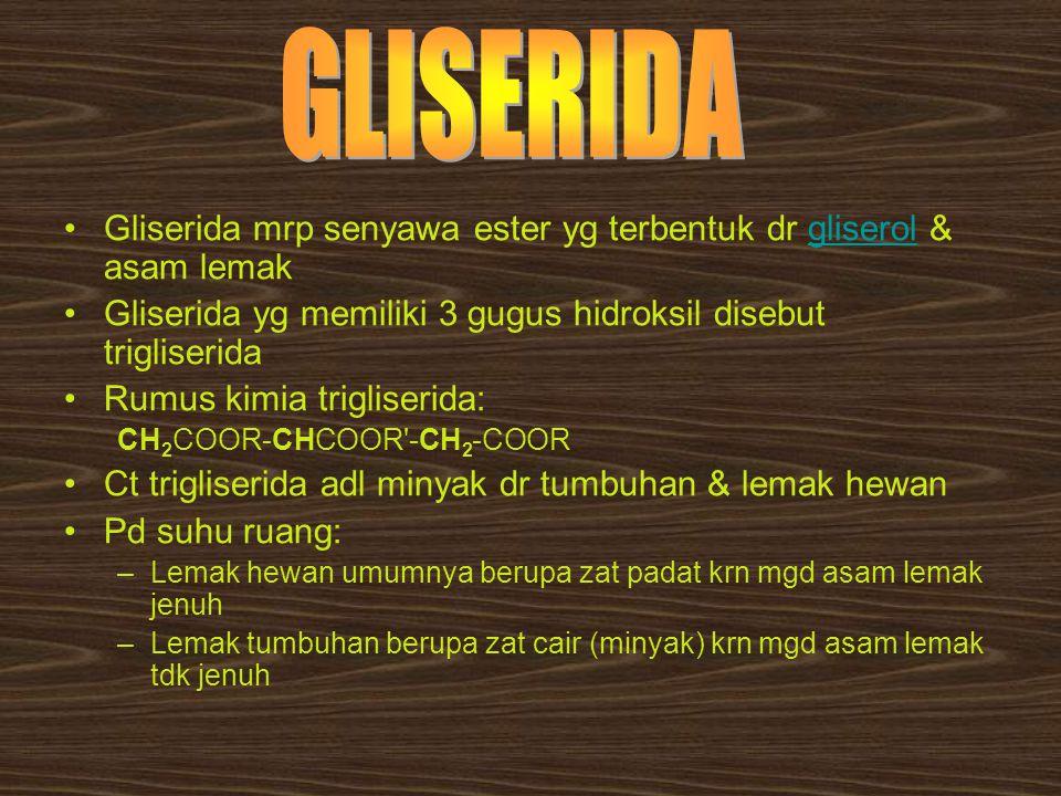 Gliserida mrp senyawa ester yg terbentuk dr gliserol & asam lemakgliserol Gliserida yg memiliki 3 gugus hidroksil disebut trigliserida Rumus kimia tri