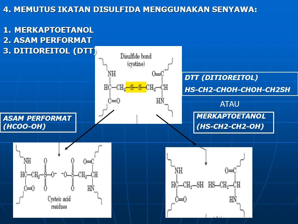 4. MEMUTUS IKATAN DISULFIDA MENGGUNAKAN SENYAWA: 1.MERKAPTOETANOL 2. ASAM PERFORMAT 3. DITIOREITOL (DTT) ASAM PERFORMAT (HCOO-OH) MERKAPTOETANOL (HS-C