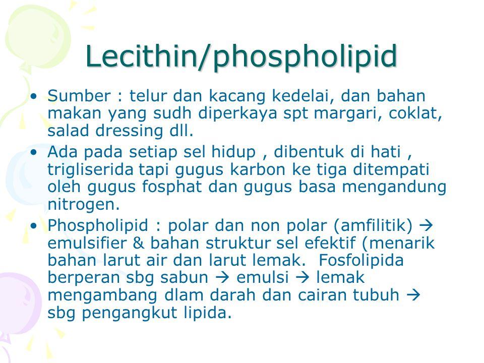 Lecithin/phospholipid Sumber : telur dan kacang kedelai, dan bahan makan yang sudh diperkaya spt margari, coklat, salad dressing dll. Ada pada setiap