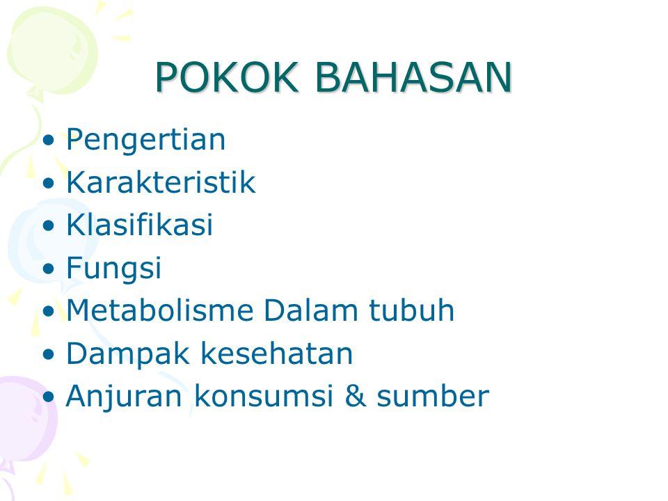POKOK BAHASAN Pengertian Karakteristik Klasifikasi Fungsi Metabolisme Dalam tubuh Dampak kesehatan Anjuran konsumsi & sumber