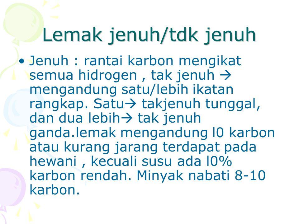 Lemak jenuh/tdk jenuh Jenuh : rantai karbon mengikat semua hidrogen, tak jenuh  mengandung satu/lebih ikatan rangkap. Satu  takjenuh tunggal, dan du