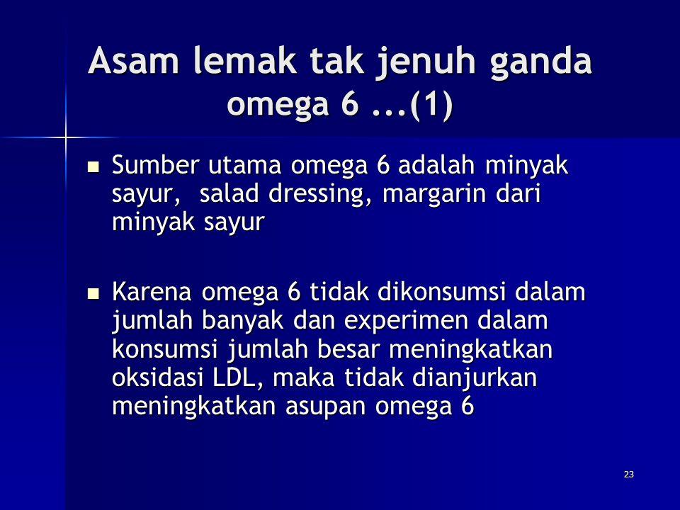 Asam lemak tak jenuh ganda omega 6...(1) Sumber utama omega 6 adalah minyak sayur, salad dressing, margarin dari minyak sayur Sumber utama omega 6 ada