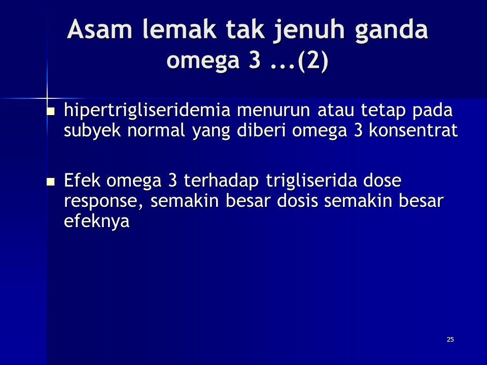 Asam lemak tak jenuh ganda omega 3...(2) hipertrigliseridemia menurun atau tetap pada subyek normal yang diberi omega 3 konsentrat hipertrigliseridemi