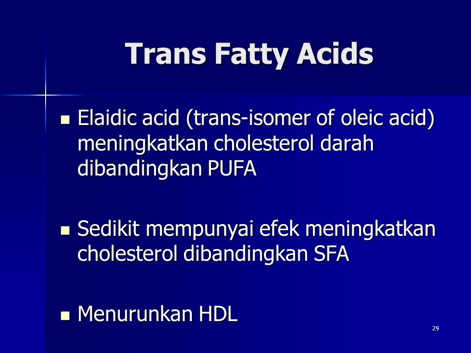 Trans Fatty Acids Elaidic acid (trans-isomer of oleic acid) meningkatkan cholesterol darah dibandingkan PUFA Elaidic acid (trans-isomer of oleic acid)