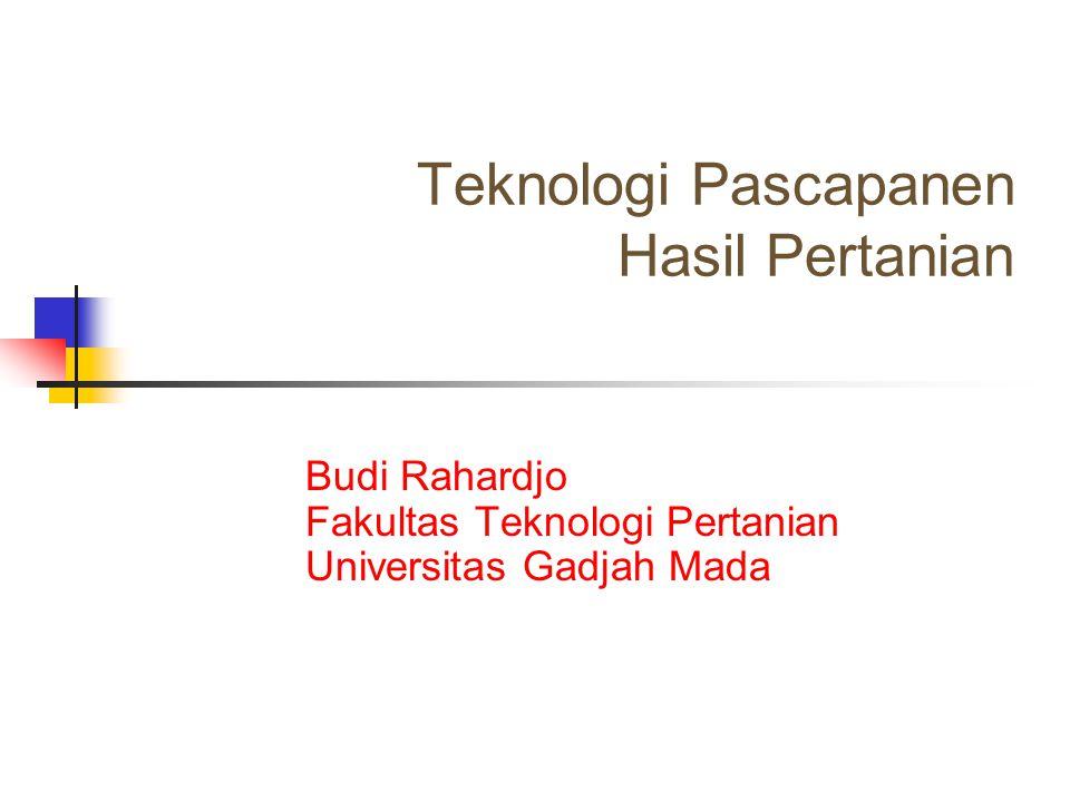 Teknologi Pascapanen Hasil Pertanian Budi Rahardjo Fakultas Teknologi Pertanian Universitas Gadjah Mada