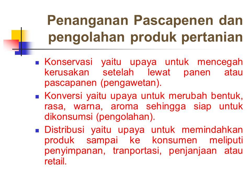 Pengertian Pascapenen produk pertanian (1) Pascapanen sering diartikan sebagai perlakuan terhadap produk pertanian selepas panen dengan penekanan pada konservasi dan sering dengan pengolahan atau perubahan bentuk minimal namun masih merupakan ciri tunggal (misal: pengupasan, pemecahan dan penepungan).
