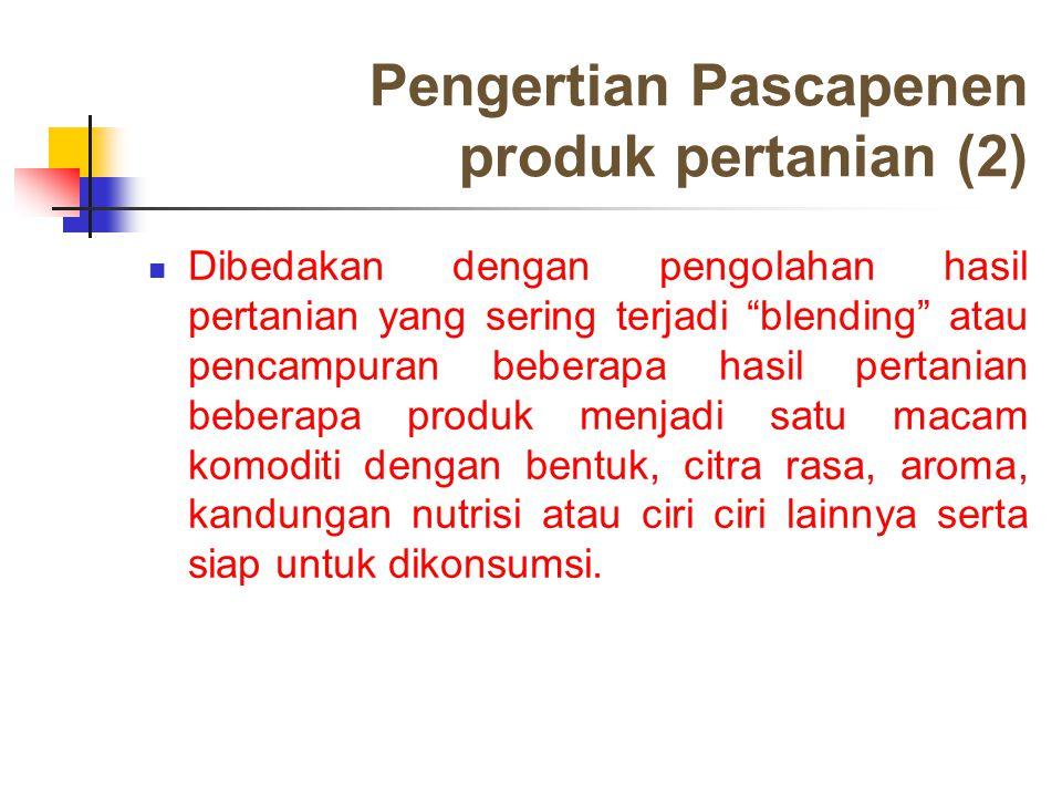"""Pengertian Pascapenen produk pertanian (2) Dibedakan dengan pengolahan hasil pertanian yang sering terjadi """"blending"""" atau pencampuran beberapa hasil"""