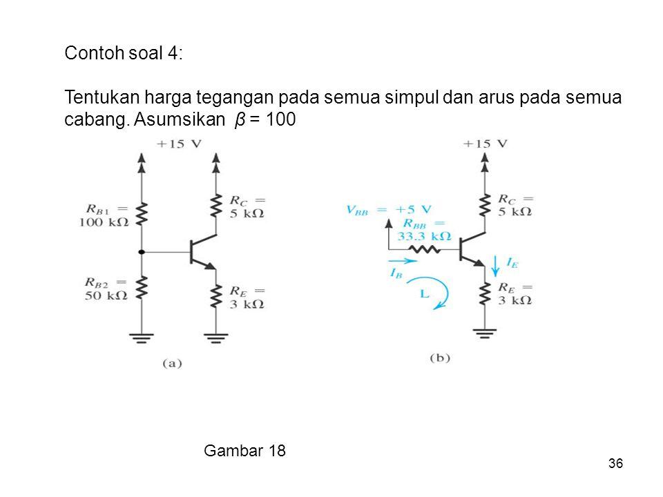 36 Contoh soal 4: Tentukan harga tegangan pada semua simpul dan arus pada semua cabang. Asumsikan β = 100 Gambar 18