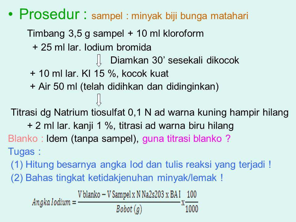 Prosedur : sampel : minyak biji bunga matahari Timbang 3,5 g sampel + 10 ml kloroform + 25 ml lar. Iodium bromida Diamkan 30' sesekali dikocok + 10 ml