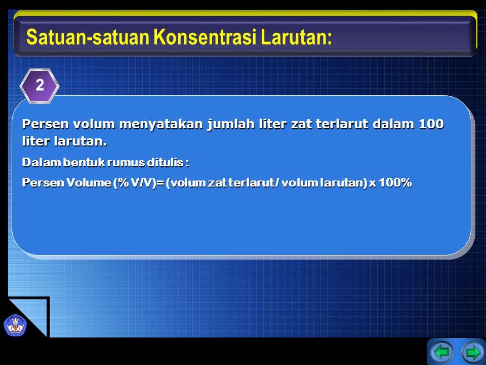 Persen volum menyatakan jumlah liter zat terlarut dalam 100 liter larutan. Dalam bentuk rumus ditulis : Persen Volume (% V/V)= (volum zat terlarut / v