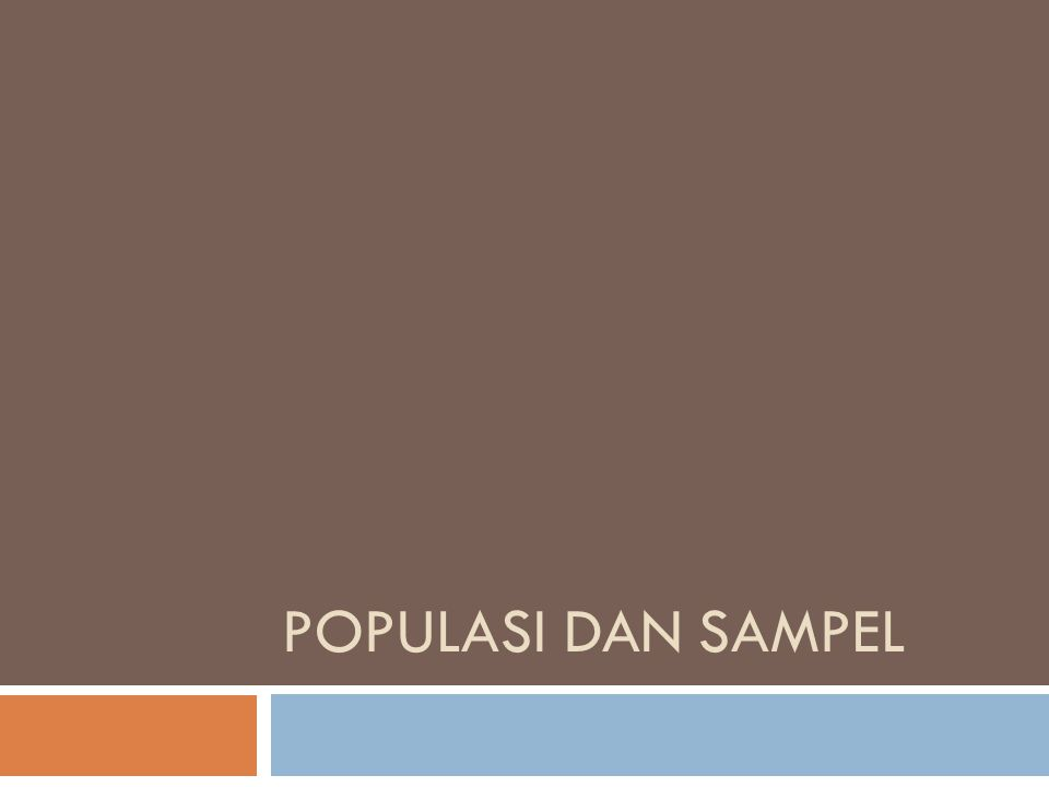 Kuantitatif: - Populasi : wilayah generalisasi yang terdiri atas obyek/ subyek yg mempunyai kualitas dan karakteristik tertentu yang ditetapkan oleh peneliti untuk dipelajari Sampel : Sebagian dari populasi