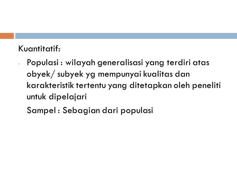  Kualitatif tidak menggunakan istilah populasi tetapi situasi sosial.