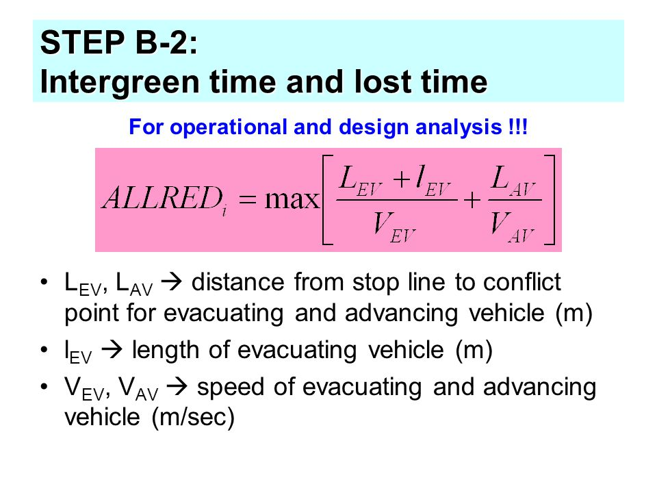 STEP B-2: Intergreen time and lost time L EV, L AV  distance from stop line to conflict point for evacuating and advancing vehicle (m) l EV  length
