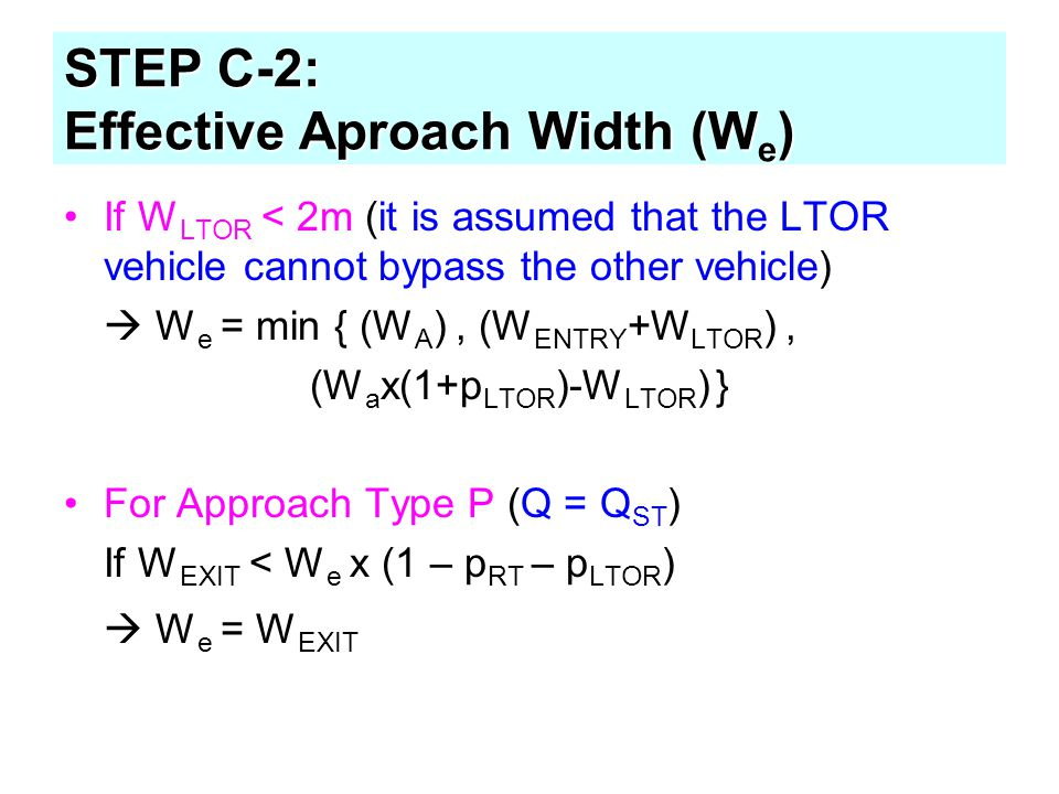 If W LTOR < 2m (it is assumed that the LTOR vehicle cannot bypass the other vehicle)  W e = min { (W A ), (W ENTRY +W LTOR ), (W a x(1+p LTOR )-W LTO