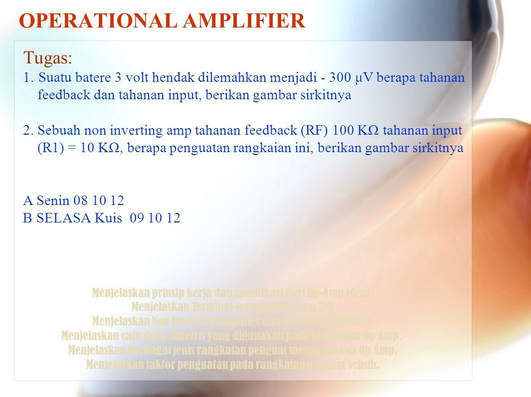 OPERATIONAL AMPLIFIER Menjelaskan prinsip kerja dan spasifikasi dari Op-Amp ideal. Menjelaskan Terminal-terminal Op-Amp 741 Menjelaskan Non Inverting