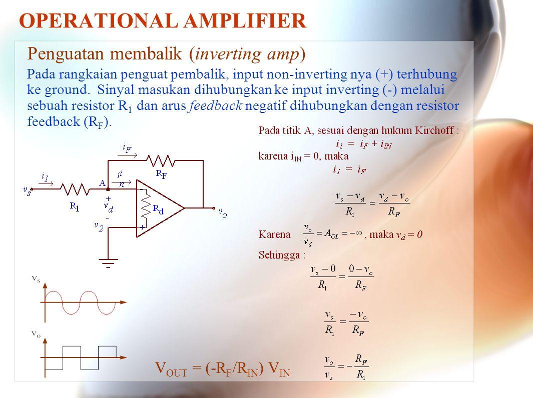 OPERATIONAL AMPLIFIER Penguatan membalik (inverting amp) Pada rangkaian penguat pembalik, input non-inverting nya (+) terhubung ke ground. Sinyal masu