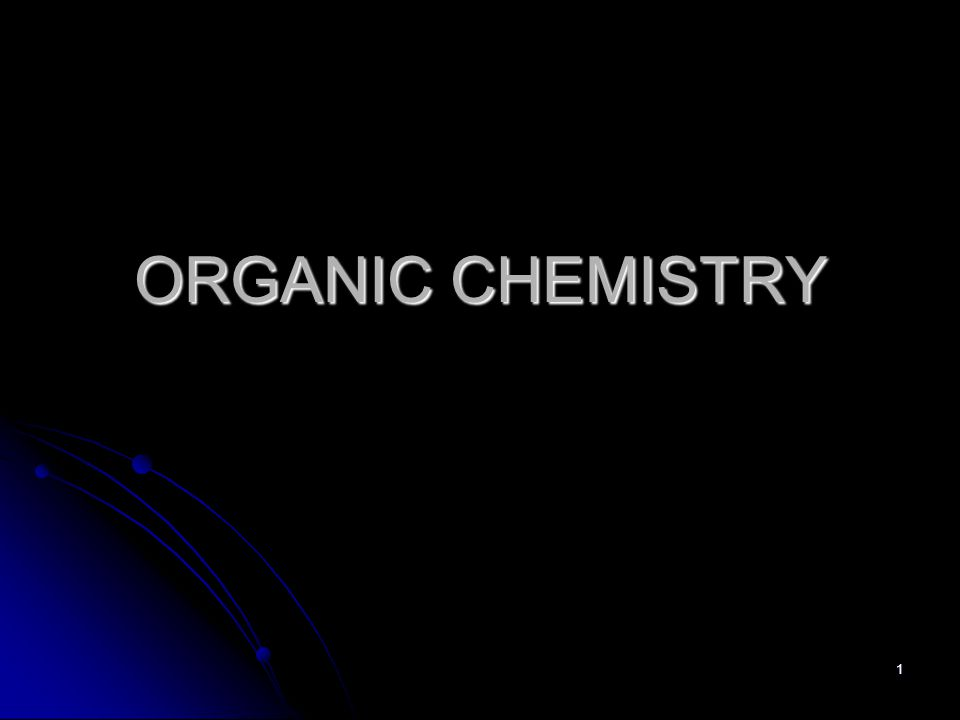 1 ORGANIC CHEMISTRY