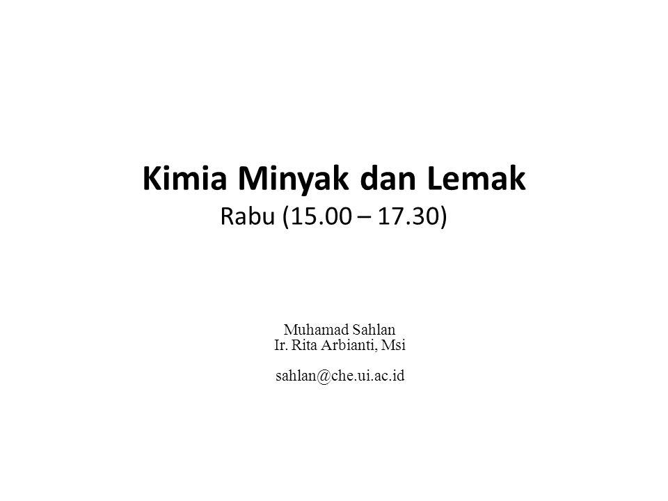 Kimia Minyak dan Lemak Rabu (15.00 – 17.30) Muhamad Sahlan Ir. Rita Arbianti, Msi sahlan@che.ui.ac.id