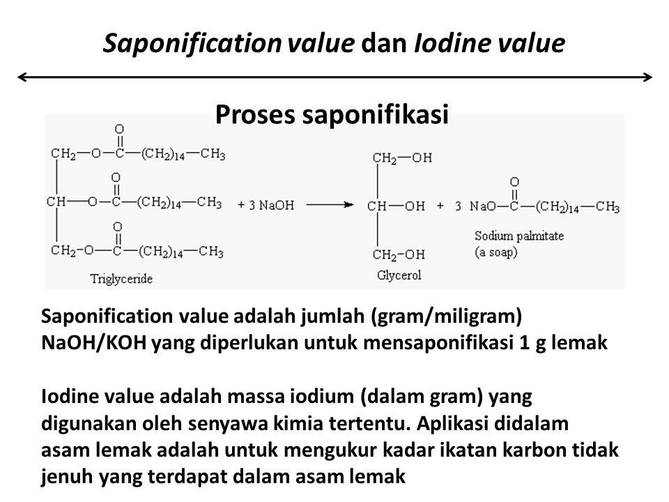Saponification value dan Iodine value Proses saponifikasi Saponification value adalah jumlah (gram/miligram) NaOH/KOH yang diperlukan untuk mensaponif