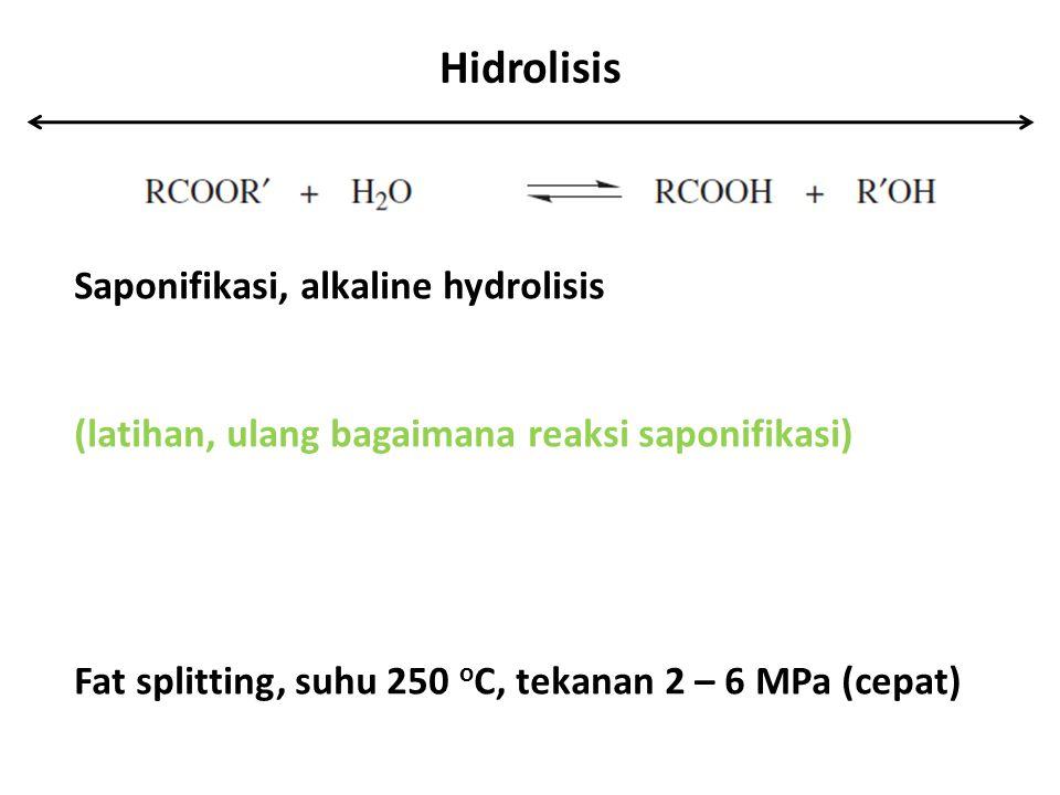 Hidrolisis Saponifikasi, alkaline hydrolisis (latihan, ulang bagaimana reaksi saponifikasi) Fat splitting, suhu 250 o C, tekanan 2 – 6 MPa (cepat)