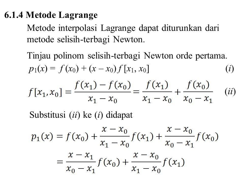 6.1.4 Metode Lagrange Metode interpolasi Lagrange dapat diturunkan dari metode selisih-terbagi Newton. Tinjau polinom selisih-terbagi Newton orde pert
