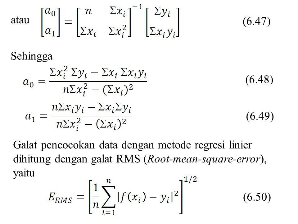 atau (6.47) Sehingga (6.48) Galat pencocokan data dengan metode regresi linier dihitung dengan galat RMS (Root-mean-square-error), yaitu (6.49) (6.50)