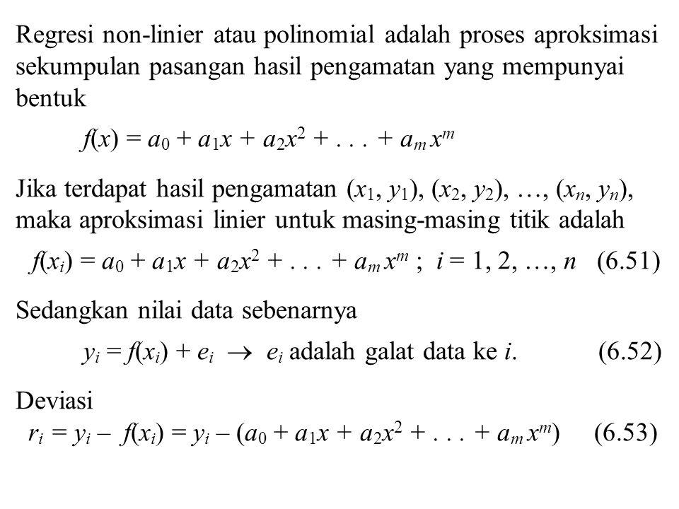 Regresi non-linier atau polinomial adalah proses aproksimasi sekumpulan pasangan hasil pengamatan yang mempunyai bentuk f(x) = a 0 + a 1 x + a 2 x 2 +