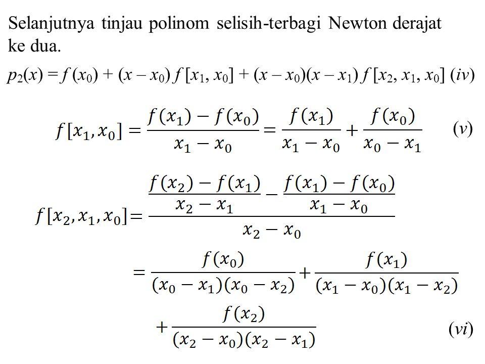 Selanjutnya tinjau polinom selisih-terbagi Newton derajat ke dua. p 2 (x) = f (x 0 ) + (x – x 0 ) f [x 1, x 0 ] + (x – x 0 )(x – x 1 ) f [x 2, x 1, x