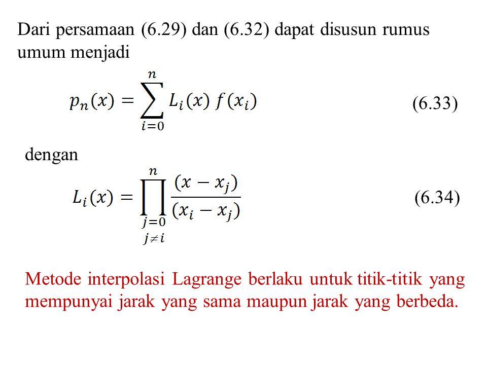 Dari persamaan (6.29) dan (6.32) dapat disusun rumus umum menjadi (6.34) (6.33) dengan Metode interpolasi Lagrange berlaku untuk titik-titik yang memp