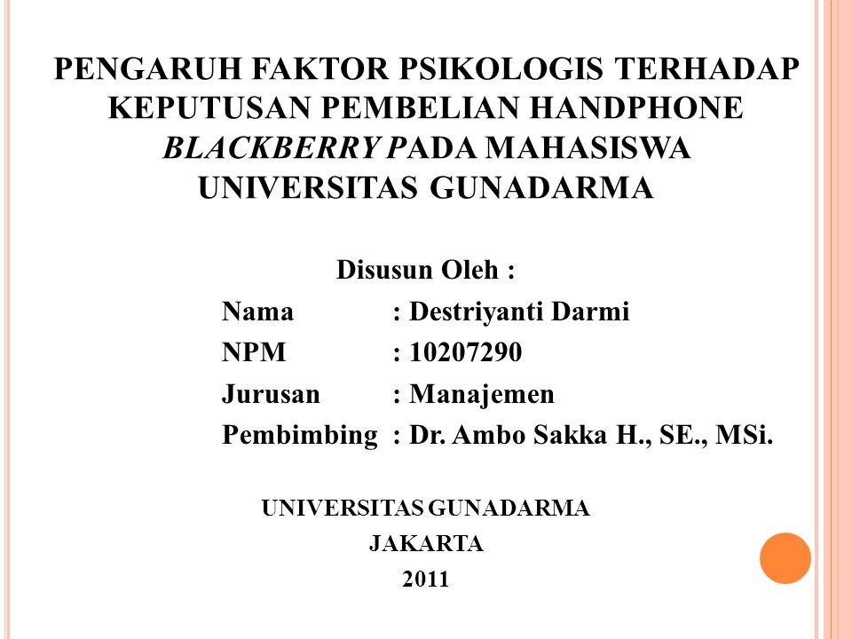 PENGARUH FAKTOR PSIKOLOGIS TERHADAP KEPUTUSAN PEMBELIAN HANDPHONE BLACKBERRY PADA MAHASISWA UNIVERSITAS GUNADARMA Disusun Oleh : Nama: Destriyanti Dar