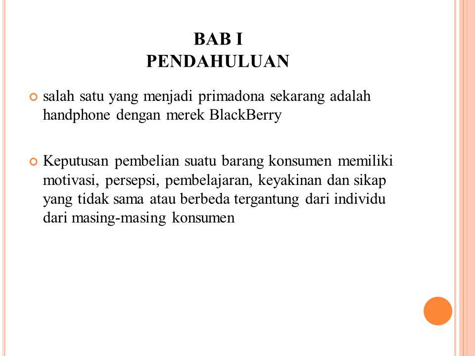 BAB I PENDAHULUAN salah satu yang menjadi primadona sekarang adalah handphone dengan merek BlackBerry Keputusan pembelian suatu barang konsumen memili